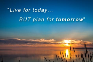 Live for today, but plan for tomorrow.